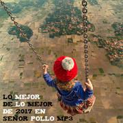 Lo_Mejor_de_Lo_Mejor_de_2017_en_Sr_Pollo_MP3
